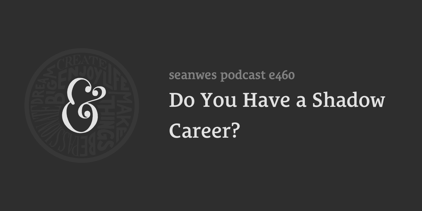 seanwes podcast: Do You Have a Shadow Career?