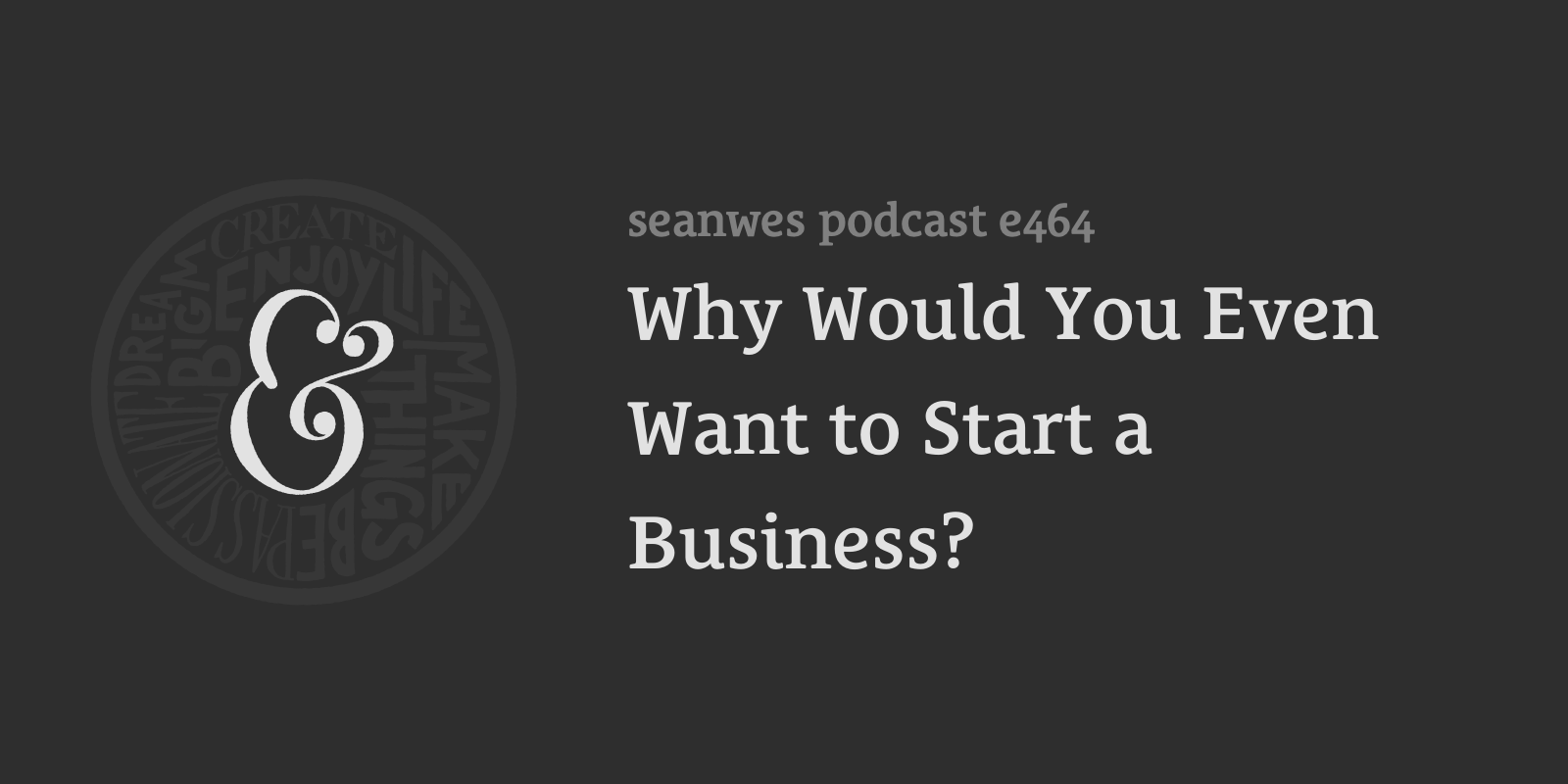 seanwes podcast: Why Would You Even Want to Start a Business?