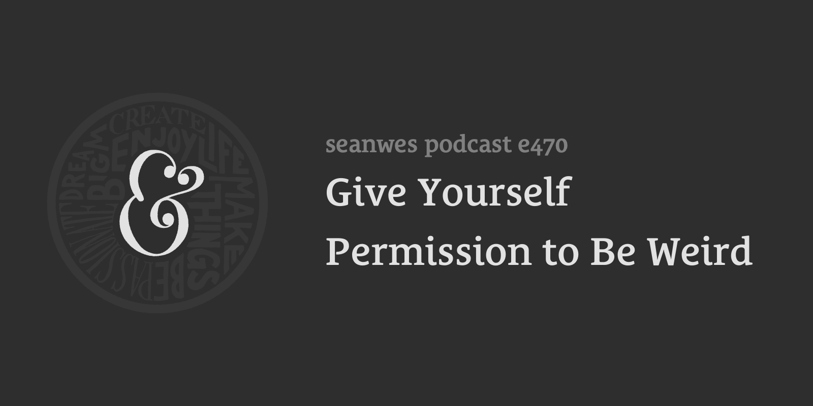 470: Give Yourself Permission to Be Weird
