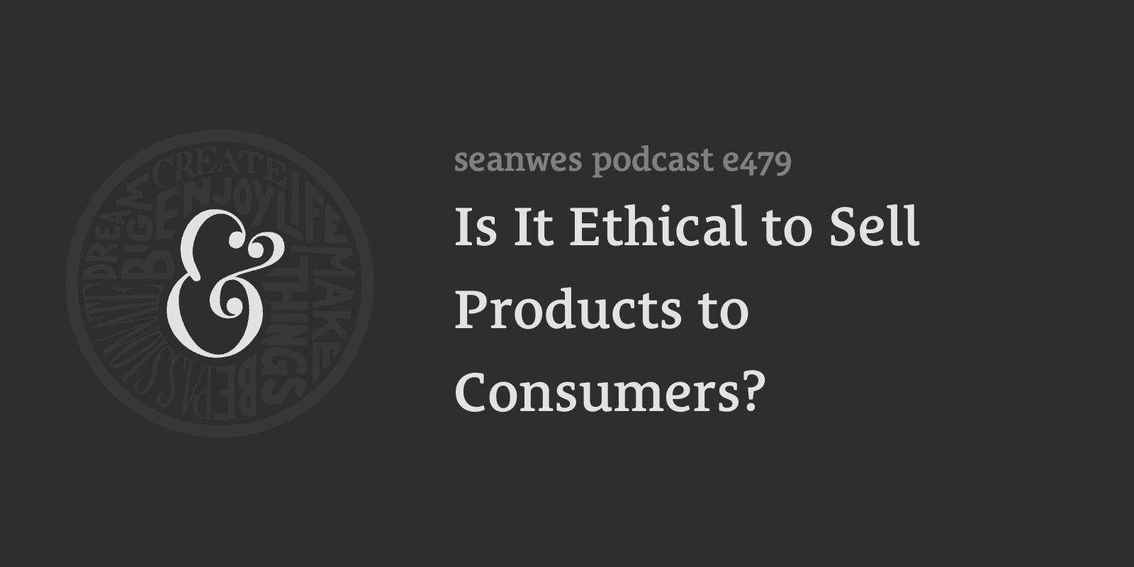 479: Is It Ethical to Sell Products to Consumers?