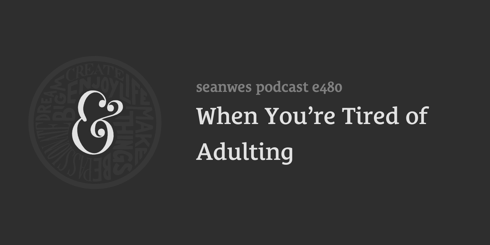 480: When You're Tired of Adulting