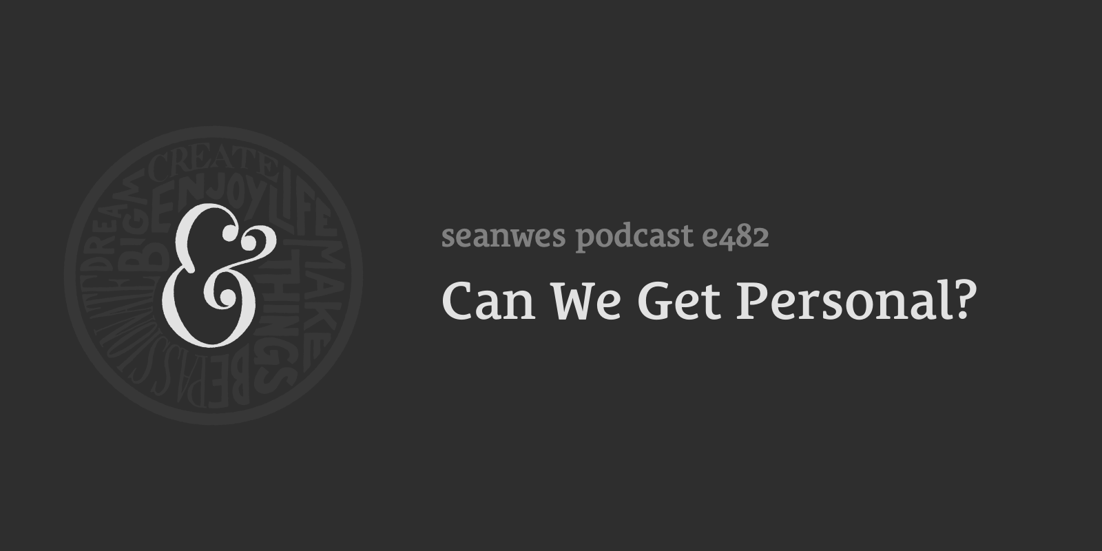482: Can We Get Personal?