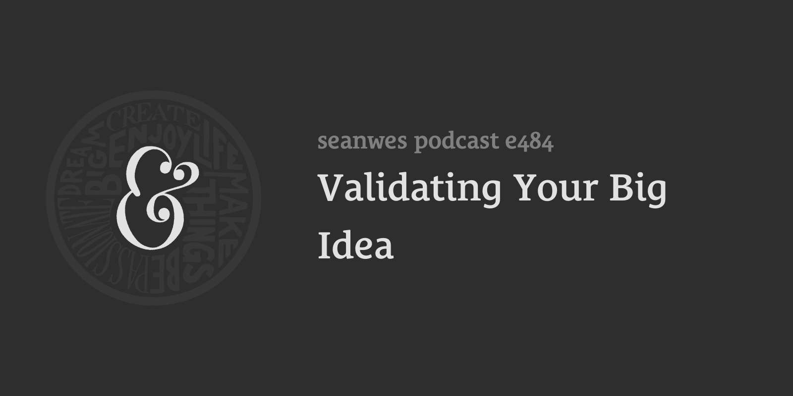 484: Validating Your Big Idea