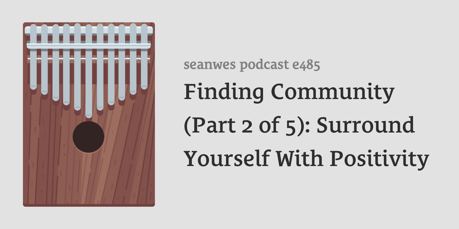 485: Sabbatical Episode: Finding Community (Part 2 of 5): Surround Yourself With Positivity