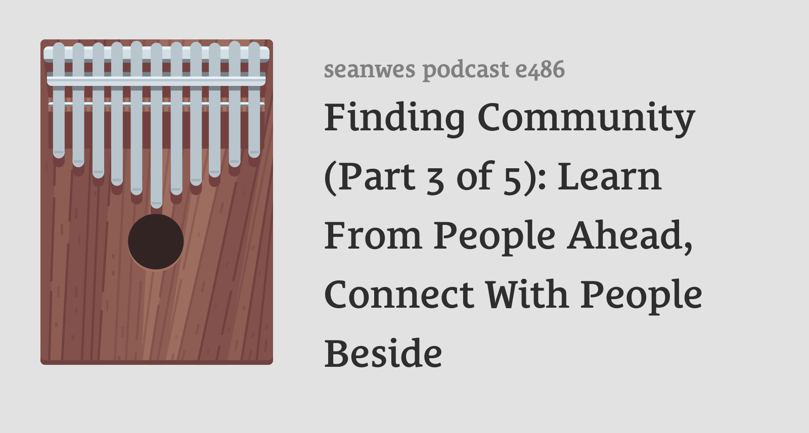 486: Sabbatical Episode: Finding Community (Part 3 of 5): Learn From People Ahead, Connect With People Beside