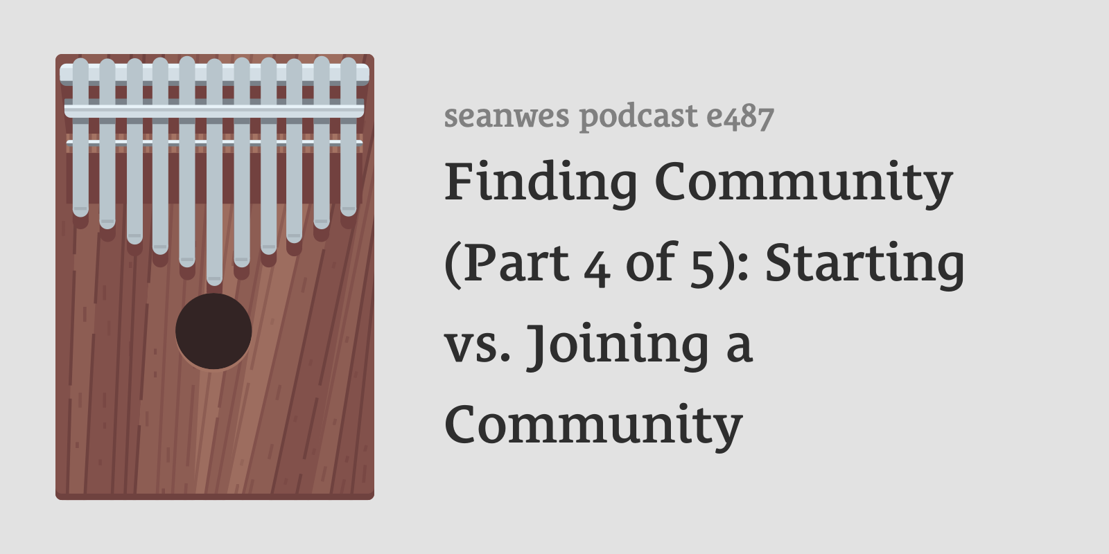 487: Sabbatical Episode: Finding Community (Part 4 of 5): Starting vs. Joining a Community