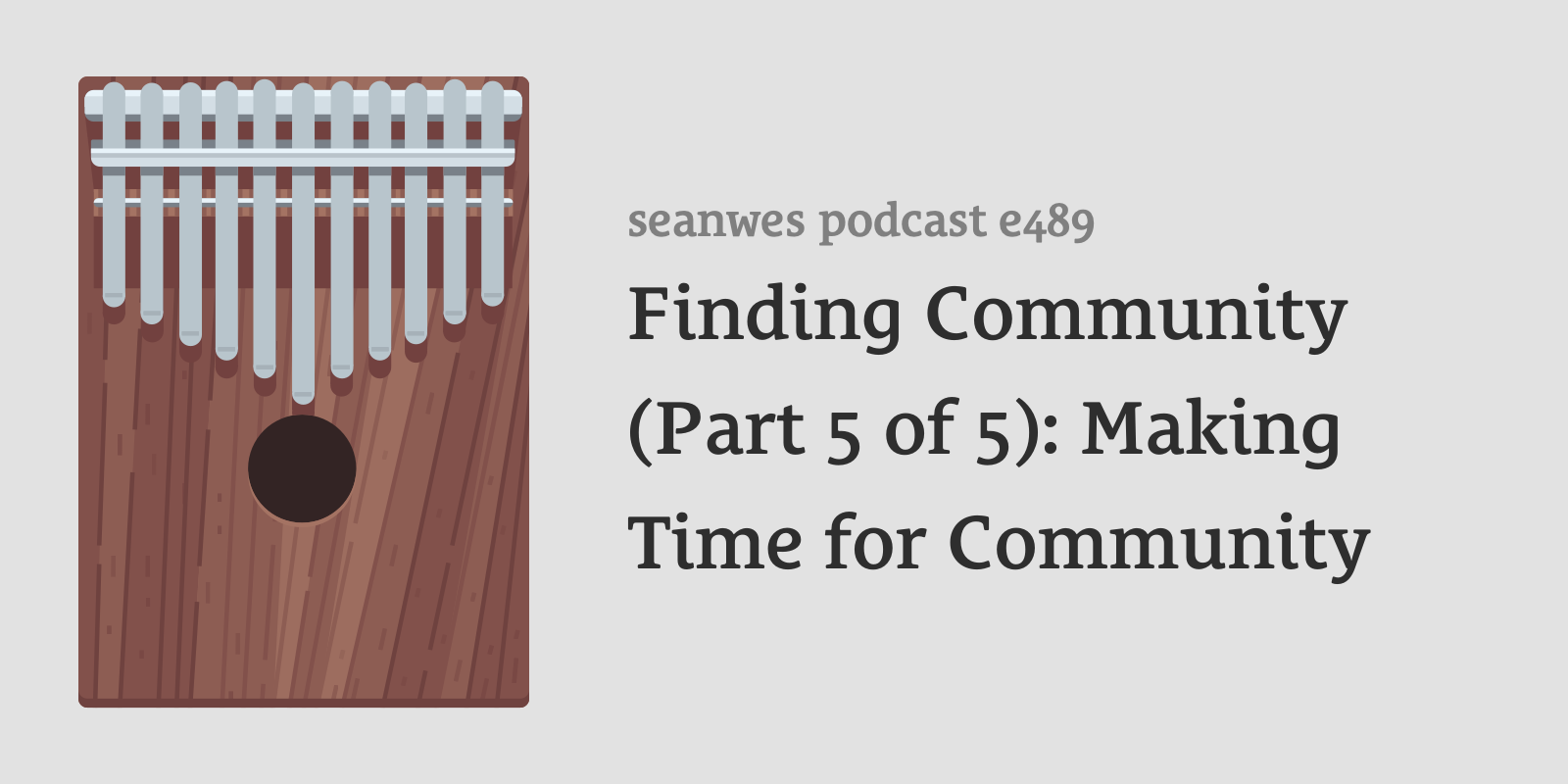 489: Sabbatical Episode: Finding Community (Part 5 of 5): Making Time for Community