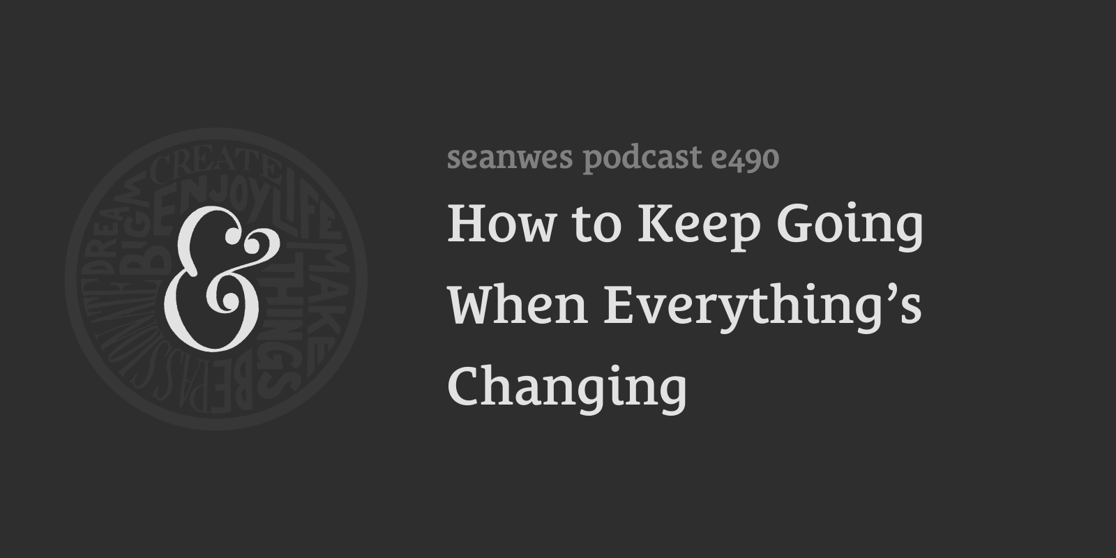 490: How to Keep Going When Everything's Changing